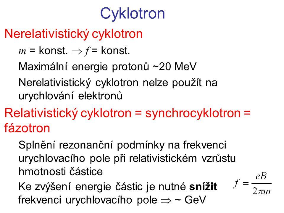 Cyklotron Nerelativistický cyklotron m = konst.  f = konst. Maximální energie protonů ~20 MeV Nerelativistický cyklotron nelze použít na urychlování