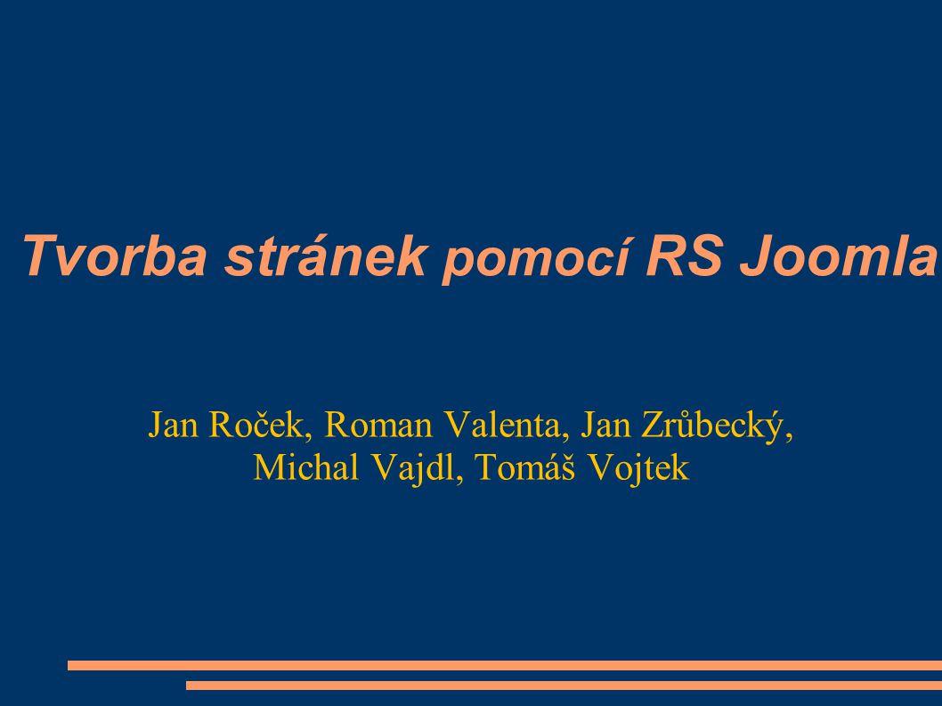 Tvorba stránek pomocí RS Joomla Jan Roček, Roman Valenta, Jan Zrůbecký, Michal Vajdl, Tomáš Vojtek