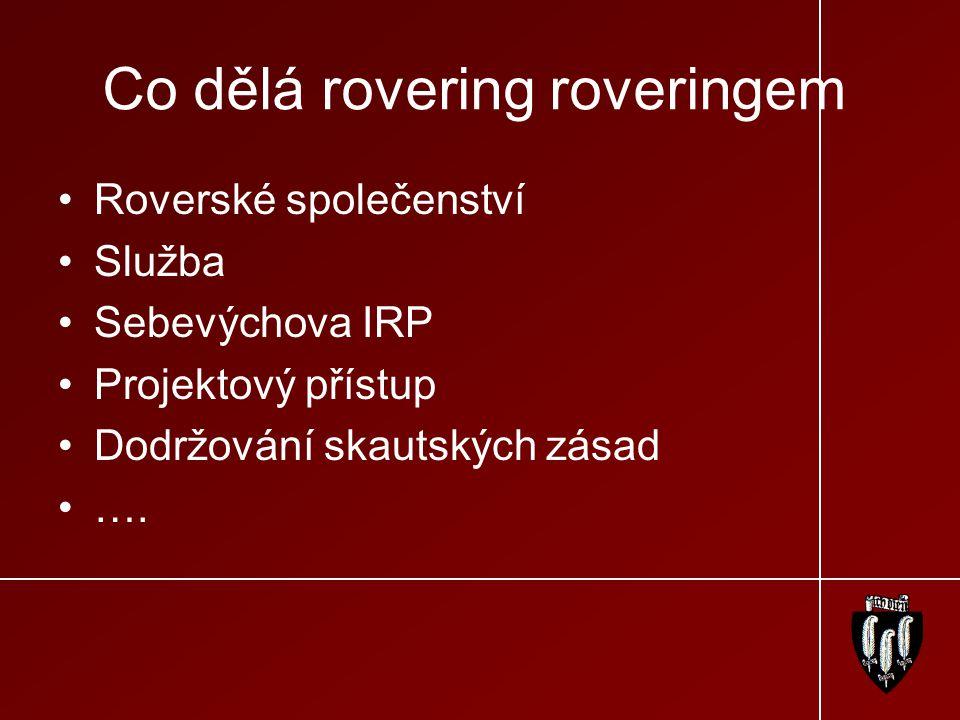 Co dělá rovering roveringem Roverské společenství Služba Sebevýchova IRP Projektový přístup Dodržování skautských zásad ….