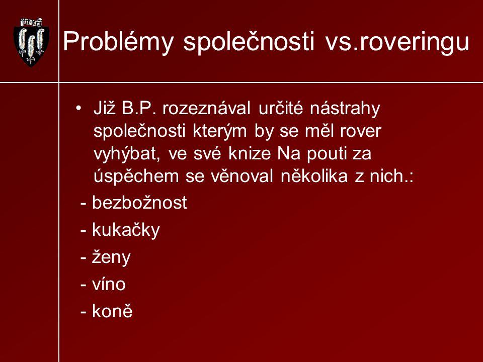 Problémy společnosti vs.roveringu Již B.P. rozeznával určité nástrahy společnosti kterým by se měl rover vyhýbat, ve své knize Na pouti za úspěchem se