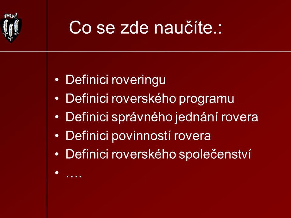 Co se zde naučíte.: Definici roveringu Definici roverského programu Definici správného jednání rovera Definici povinností rovera Definici roverského s