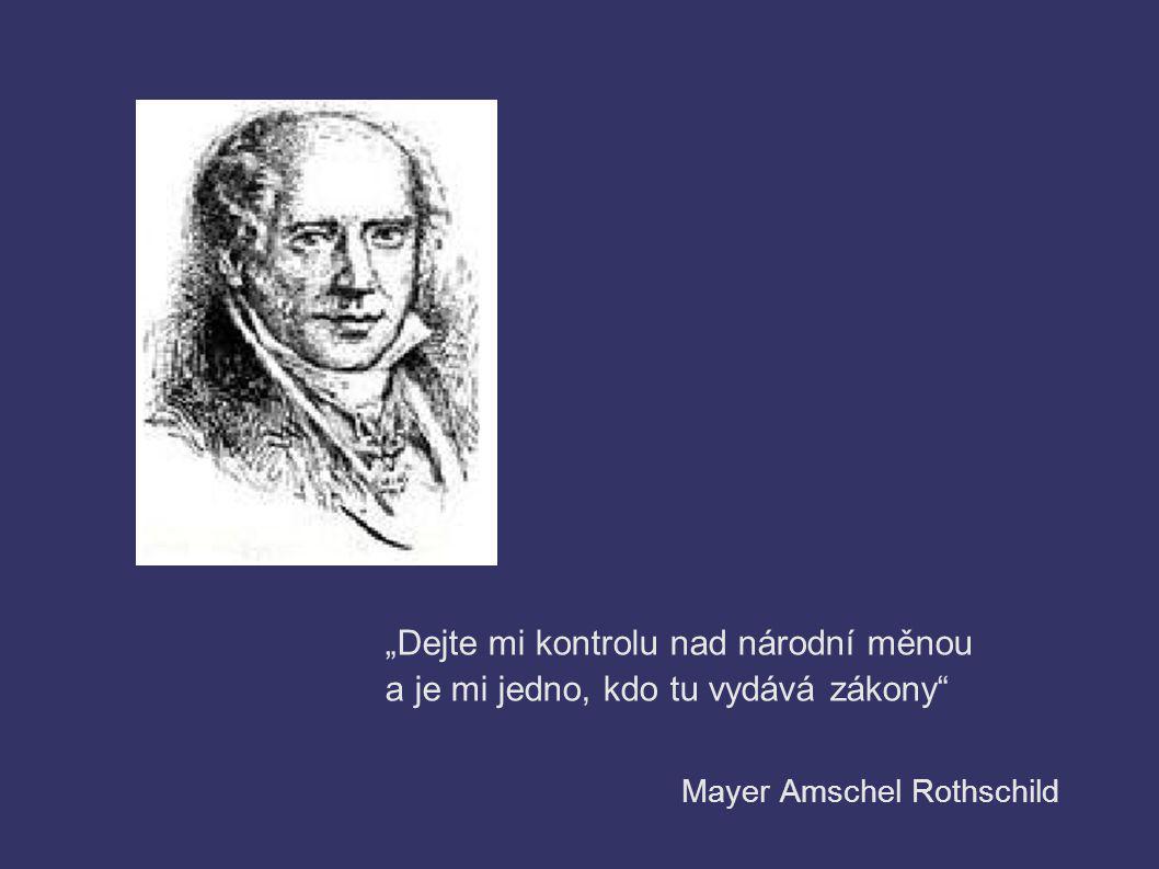"""""""Dejte mi kontrolu nad národní měnou a je mi jedno, kdo tu vydává zákony"""" Mayer Amschel Rothschild"""