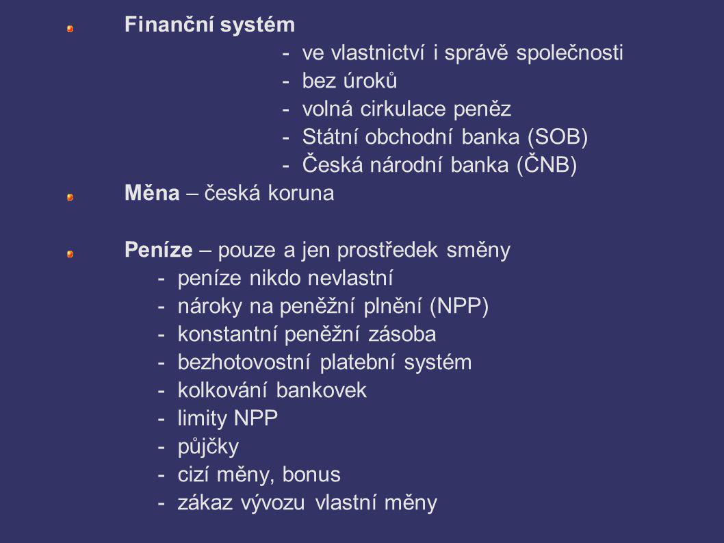 Finanční systém - ve vlastnictví i správě společnosti - bez úroků - volná cirkulace peněz - Státní obchodní banka (SOB) - Česká národní banka (ČNB) Mě