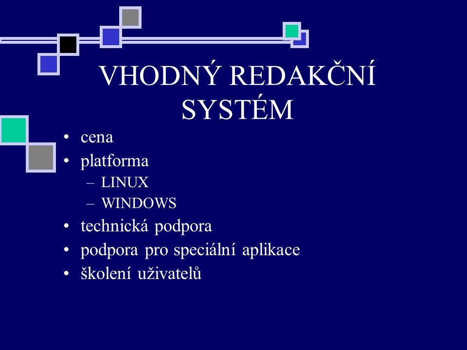 VHODNÝ REDAKČNÍ SYSTÉM cena platforma –LINUX –WINDOWS technická podpora podpora pro speciální aplikace školení uživatelů