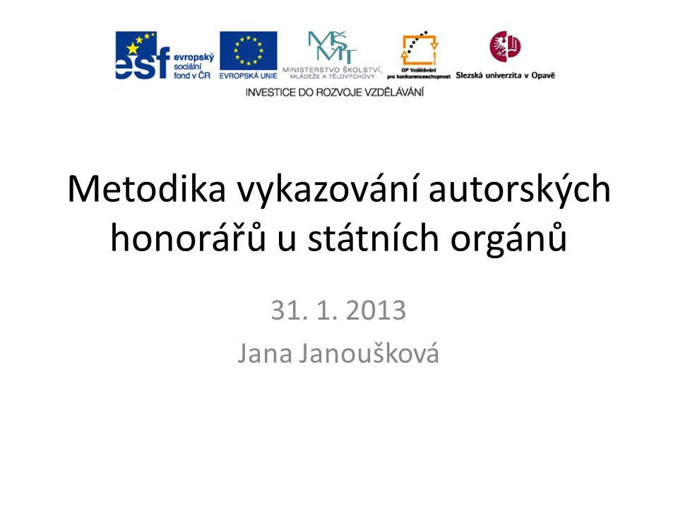 Metodika vykazování autorských honorářů u státních orgánů 31. 1. 2013 Jana Janoušková