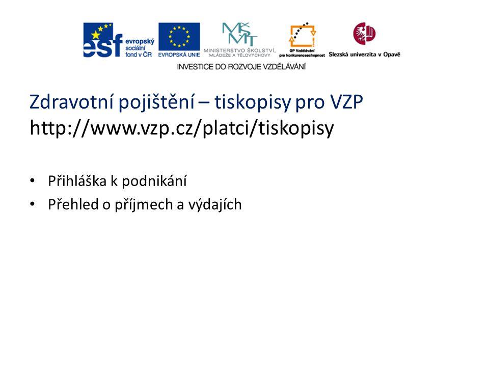 Zdravotní pojištění – tiskopisy pro VZP http://www.vzp.cz/platci/tiskopisy Přihláška k podnikání Přehled o příjmech a výdajích
