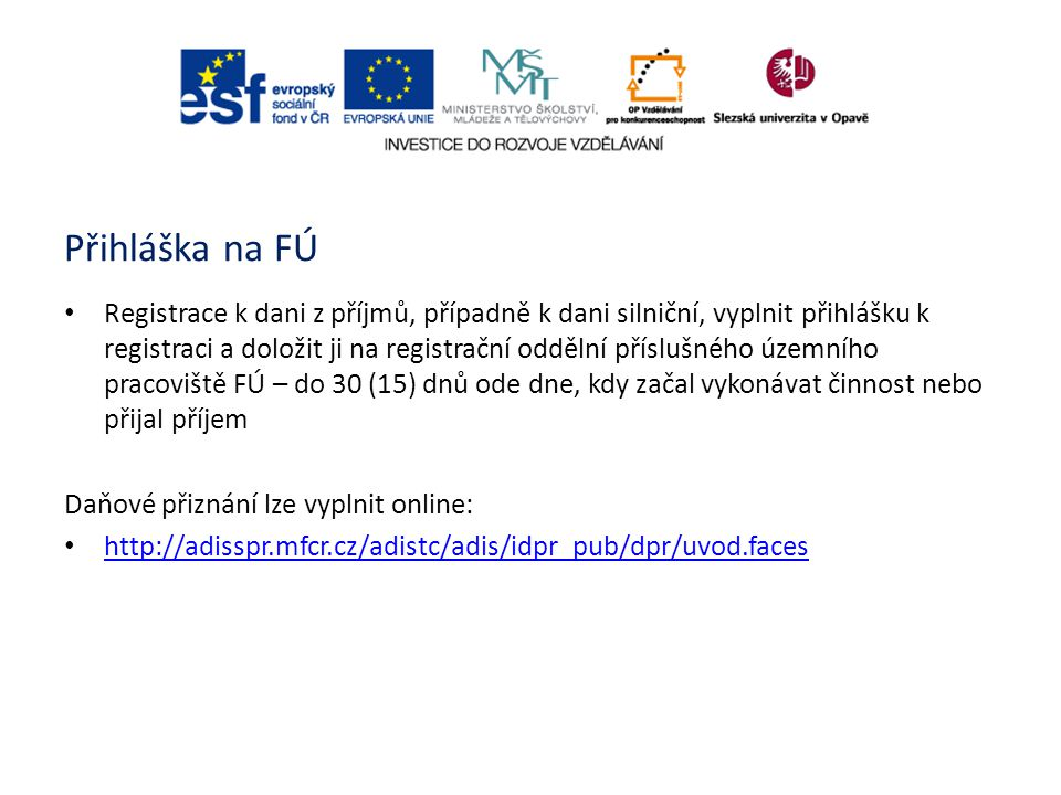 Přihláška na FÚ Registrace k dani z příjmů, případně k dani silniční, vyplnit přihlášku k registraci a doložit ji na registrační oddělní příslušného ú