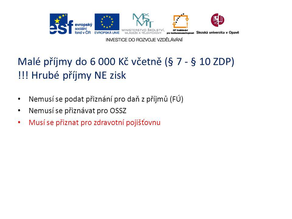 Malé příjmy do 6 000 Kč včetně (§ 7 - § 10 ZDP) !!! Hrubé příjmy NE zisk Nemusí se podat přiznání pro daň z příjmů (FÚ) Nemusí se přiznávat pro OSSZ M