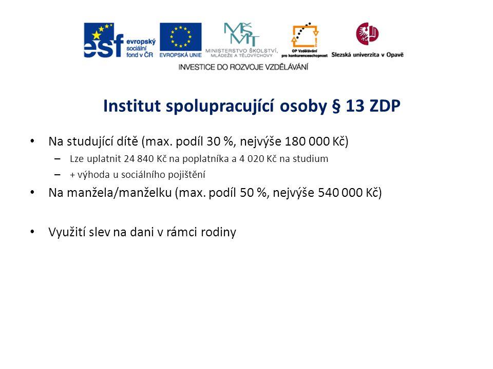 Institut spolupracující osoby § 13 ZDP Na studující dítě (max. podíl 30 %, nejvýše 180 000 Kč) – Lze uplatnit 24 840 Kč na poplatníka a 4 020 Kč na st