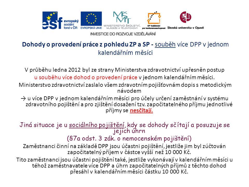 Dohody o provedení práce z pohledu ZP a SP - souběh více DPP v jednom kalendářním měsíci V průběhu ledna 2012 byl ze strany Ministerstva zdravotnictví