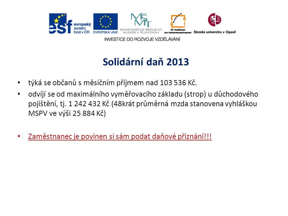 Solidární daň 2013 týká se občanů s měsíčním příjmem nad 103 536 Kč. odvíjí se od maximálního vyměřovacího základu (strop) u důchodového pojištění, tj