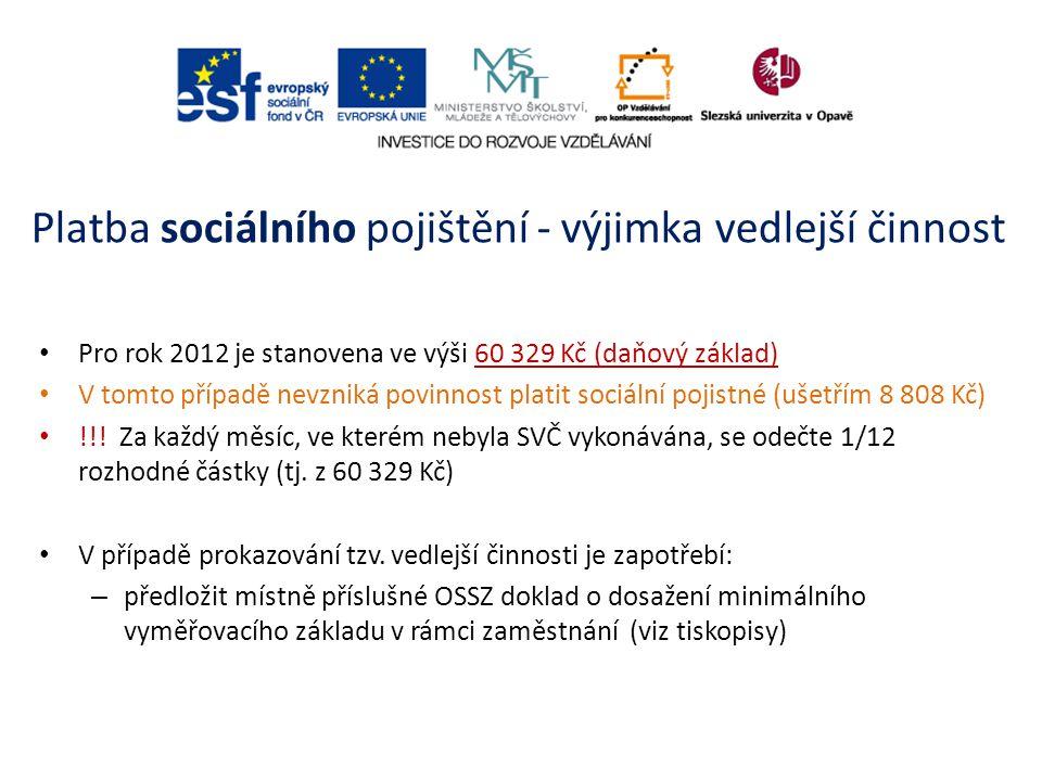 Platba sociálního pojištění - výjimka vedlejší činnost Pro rok 2012 je stanovena ve výši 60 329 Kč (daňový základ) V tomto případě nevzniká povinnost
