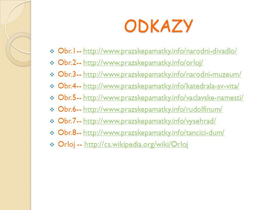 ODKAZY  Obr.1-- http://www.prazskepamatky.info/narodni-divadlo/http://www.prazskepamatky.info/narodni-divadlo/  Obr.2-- http://www.prazskepamatky.in