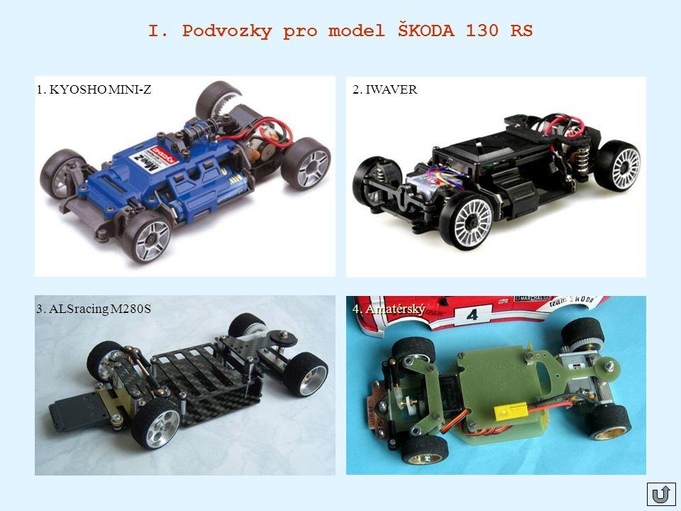 I. Podvozky pro model ŠKODA 130 RS 1. KYOSHO MINI-Z2. IWAVER 4. Amatérský 3. ALSracing M280S