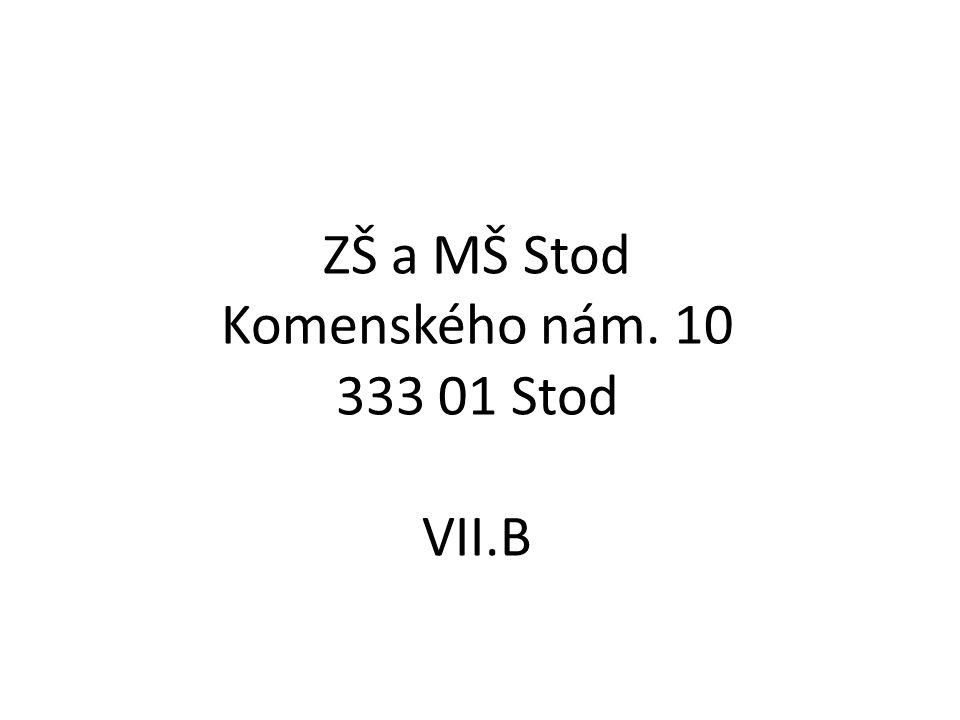 ZŠ a MŠ Stod Komenského nám. 10 333 01 Stod VII.B