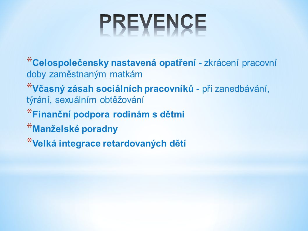 * REAKTIVACE – zajištění podmínek pro rozvoj motoriky a normálních funkcí smyslových orgánů (hlavně u mladších dětí) * REDIDAXE – přeučení, snaha o vytvoření nových návyků, které by nahradily ty staré * REEDUKACE – převýchova, zaměření na přestavbu osobnosti, uplatňuje se zde psychoterapie * RESOCIALIZACE – zapojení dítěte do společnosti, pomoc dítěti při budování uspokojivých vztahů vůči jeho okolí