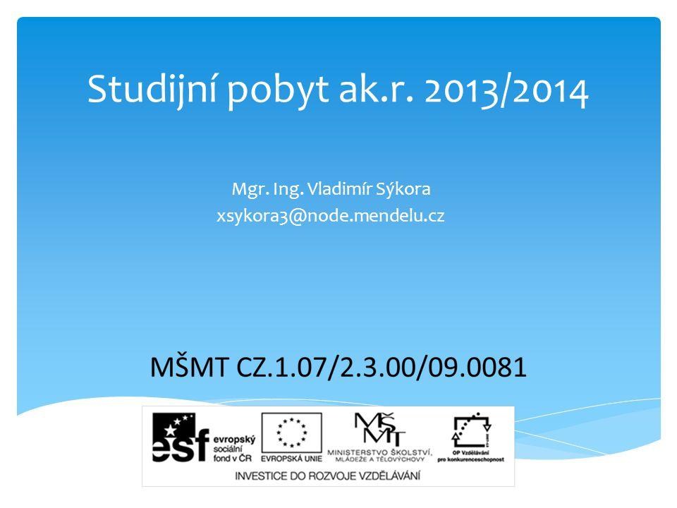 Studijní pobyt ak.r. 2013/2014 Mgr. Ing. Vladimír Sýkora xsykora3@node.mendelu.cz