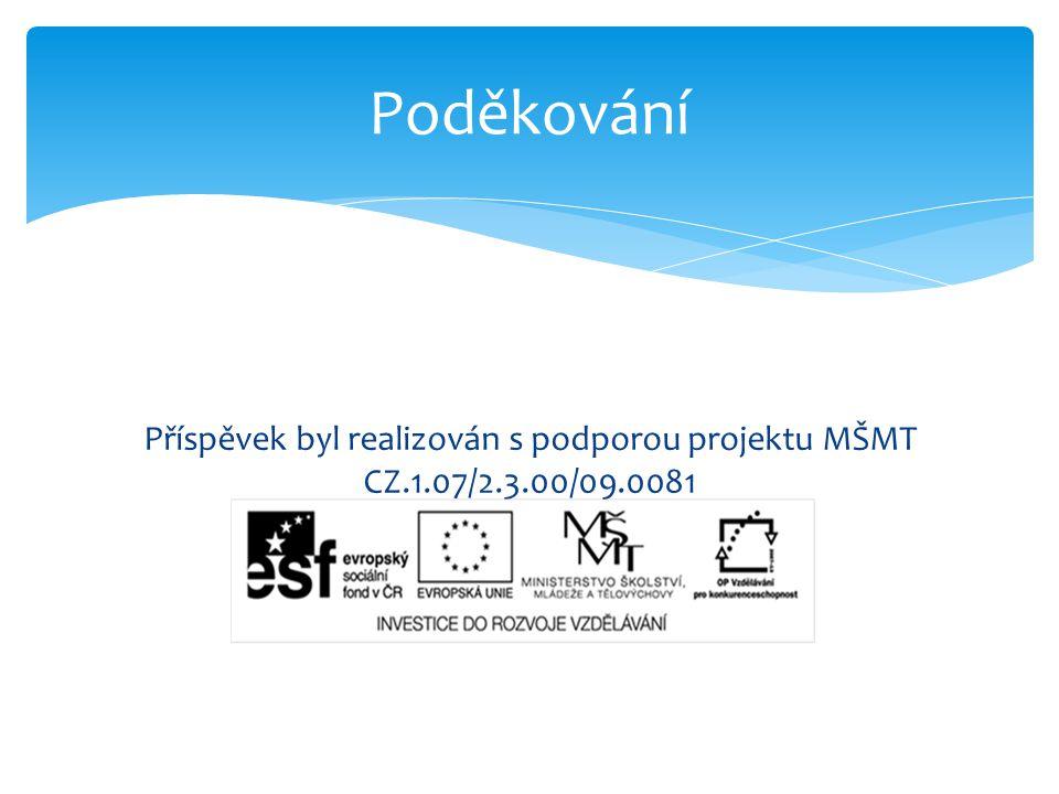 Příspěvek byl realizován s podporou projektu MŠMT CZ.1.07/2.3.00/09.0081 Poděkování