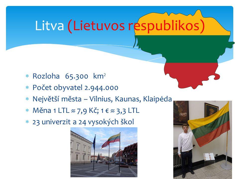 Rozloha 65.300 km 2  Počet obyvatel 2.944.000  Největší města – Vilnius, Kaunas, Klaipėda  Měna 1 LTL ≈ 7,9 Kč; 1 € ≈ 3,3 LTL  23 univerzit a 24 vysokých škol Litva (Lietuvos respublikos)