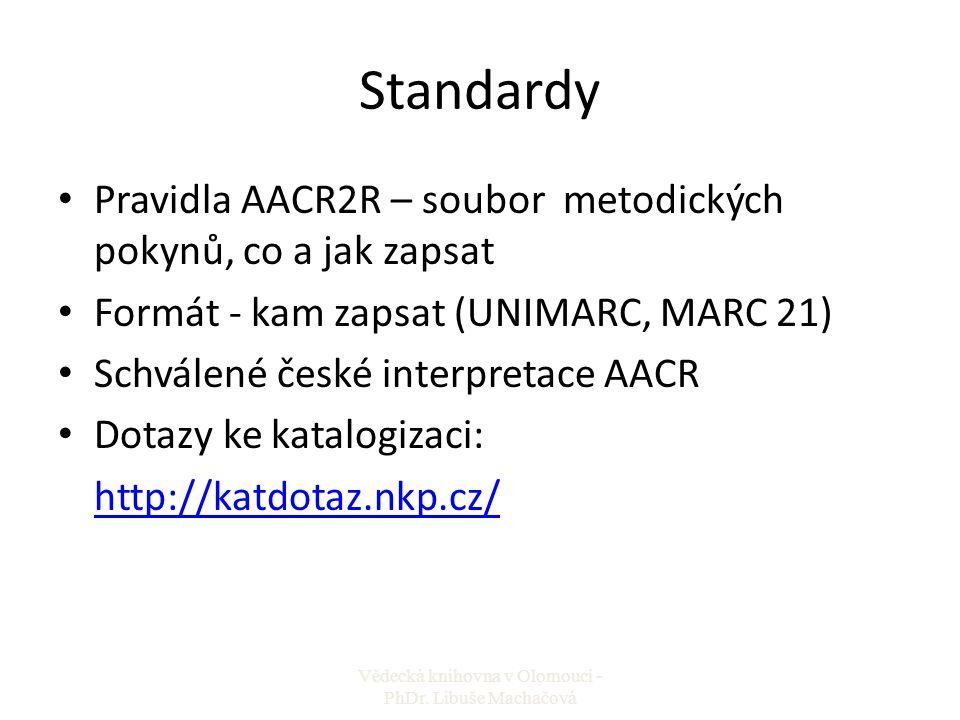 Standardy Pravidla AACR2R – soubor metodických pokynů, co a jak zapsat Formát - kam zapsat (UNIMARC, MARC 21) Schválené české interpretace AACR Dotazy