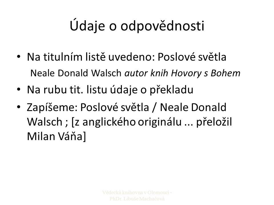 Údaje o odpovědnosti Na titulním listě uvedeno: Poslové světla Neale Donald Walsch autor knih Hovory s Bohem Na rubu tit. listu údaje o překladu Zapíš