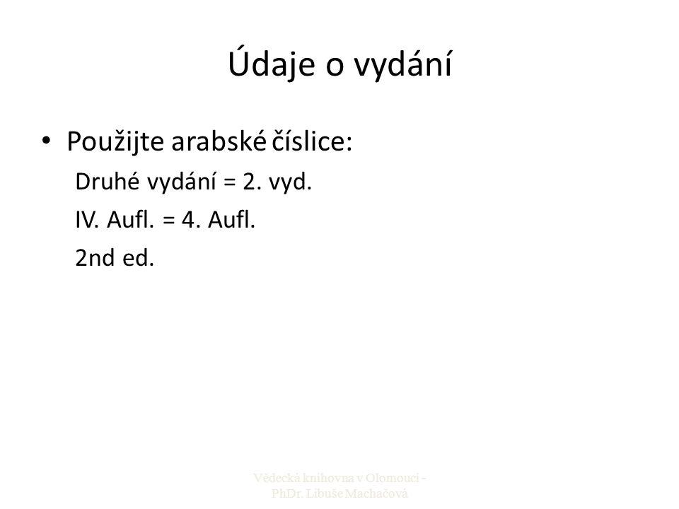 Údaje o vydání Použijte arabské číslice: Druhé vydání = 2. vyd. IV. Aufl. = 4. Aufl. 2nd ed. Vědecká knihovna v Olomouci - PhDr. Libuše Machačová