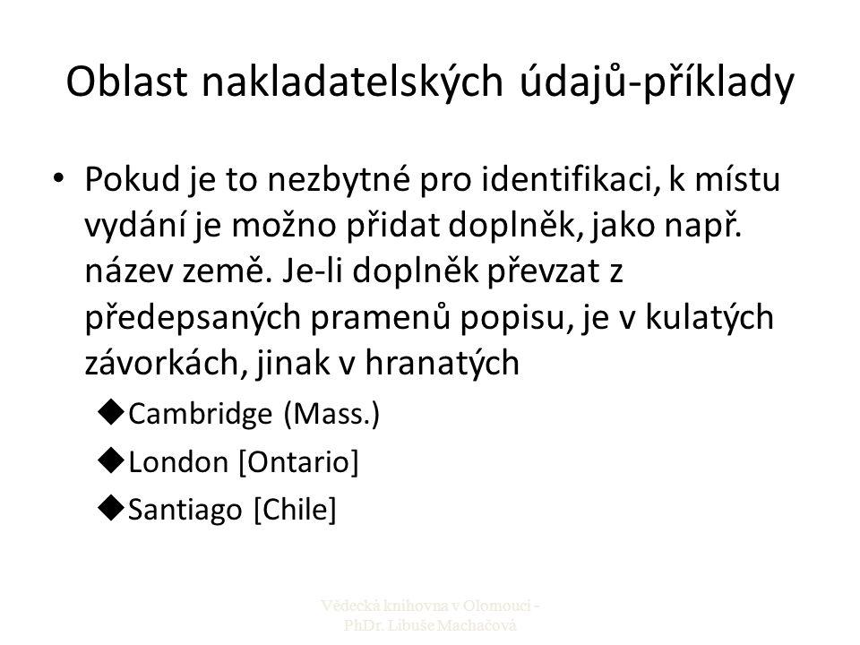 Oblast nakladatelských údajů-příklady Pokud je to nezbytné pro identifikaci, k místu vydání je možno přidat doplněk, jako např. název země. Je-li dopl