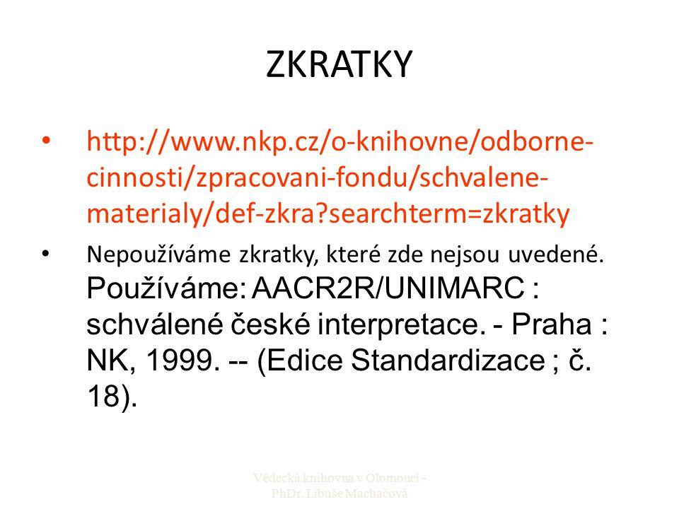ZKRATKY http://www.nkp.cz/o-knihovne/odborne- cinnosti/zpracovani-fondu/schvalene- materialy/def-zkra?searchterm=zkratky Nepoužíváme zkratky, které zd