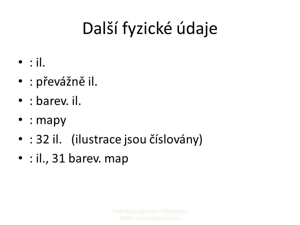 Další fyzické údaje : il. : převážně il. : barev. il. : mapy : 32 il. (ilustrace jsou číslovány) : il., 31 barev. map Vědecká knihovna v Olomouci - Ph