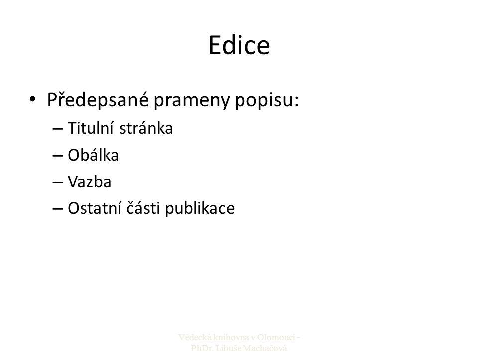 Edice Předepsané prameny popisu: – Titulní stránka – Obálka – Vazba – Ostatní části publikace Vědecká knihovna v Olomouci - PhDr. Libuše Machačová