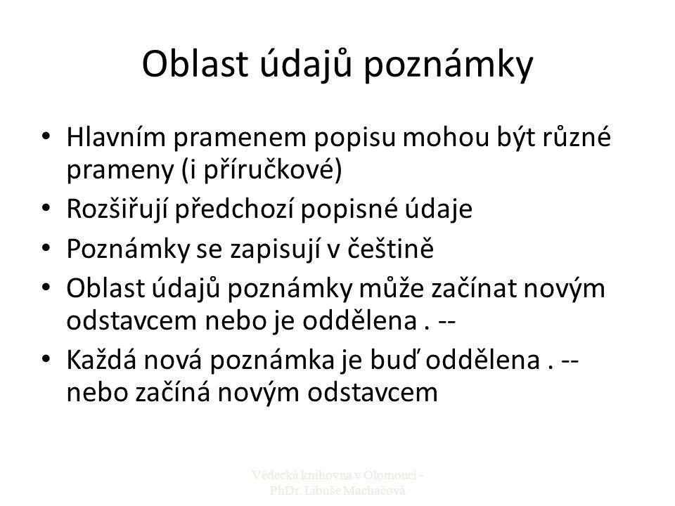 Oblast údajů poznámky Hlavním pramenem popisu mohou být různé prameny (i příručkové) Rozšiřují předchozí popisné údaje Poznámky se zapisují v češtině