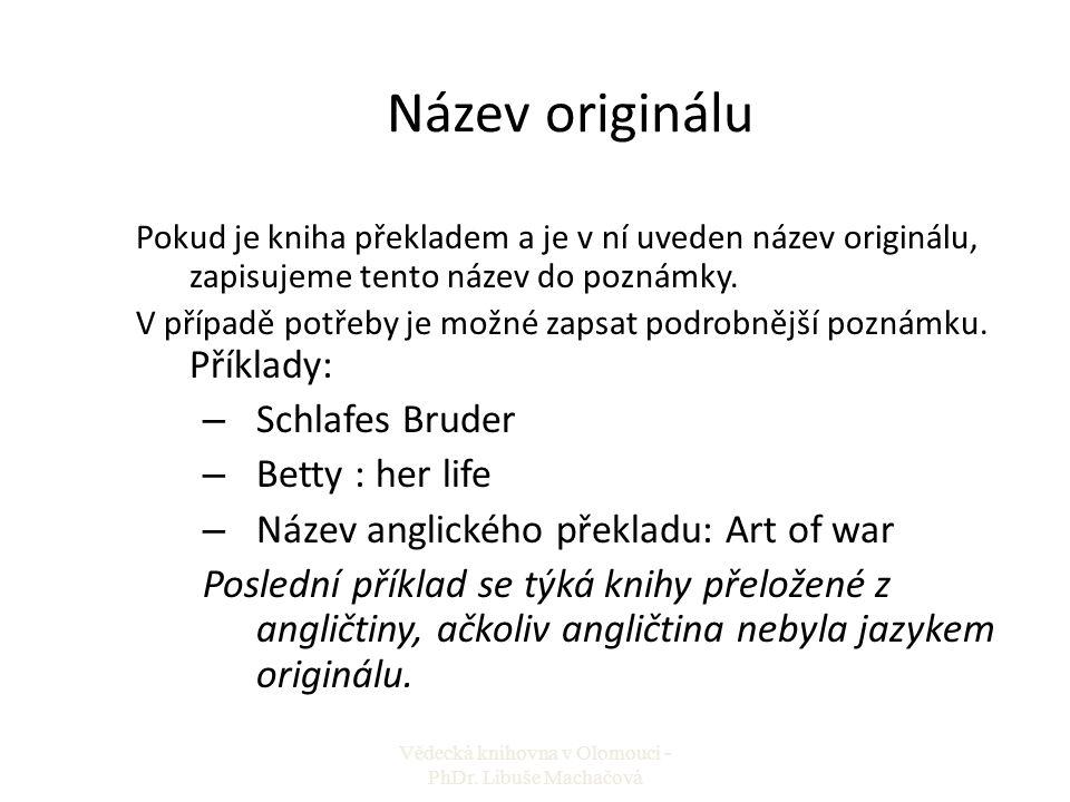 Název originálu Pokud je kniha překladem a je v ní uveden název originálu, zapisujeme tento název do poznámky. V případě potřeby je možné zapsat podro