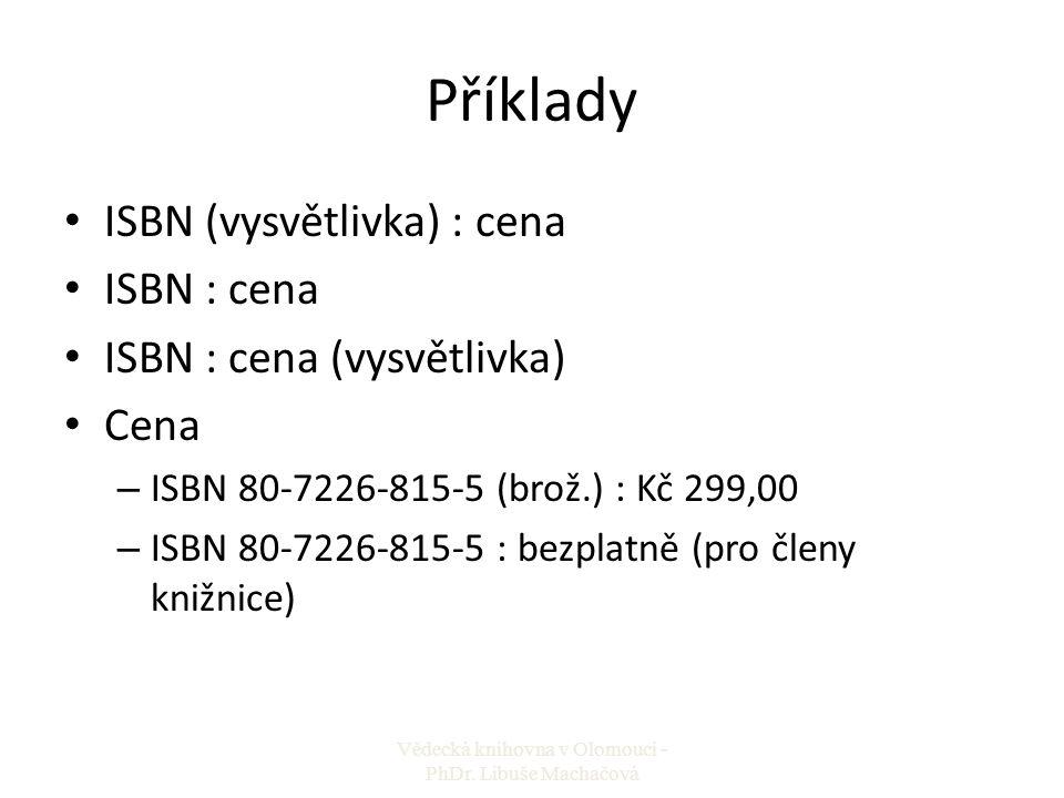 Příklady ISBN (vysvětlivka) : cena ISBN : cena ISBN : cena (vysvětlivka) Cena – ISBN 80-7226-815-5 (brož.) : Kč 299,00 – ISBN 80-7226-815-5 : bezplatn