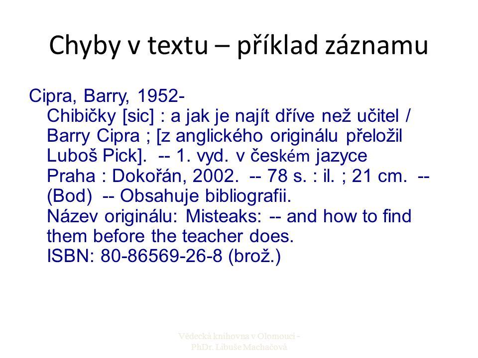 Chyby v textu – příklad záznamu Cipra, Barry, 1952- Chibičky [sic] : a jak je najít dříve než učitel / Barry Cipra ; [z anglického originálu přeložil
