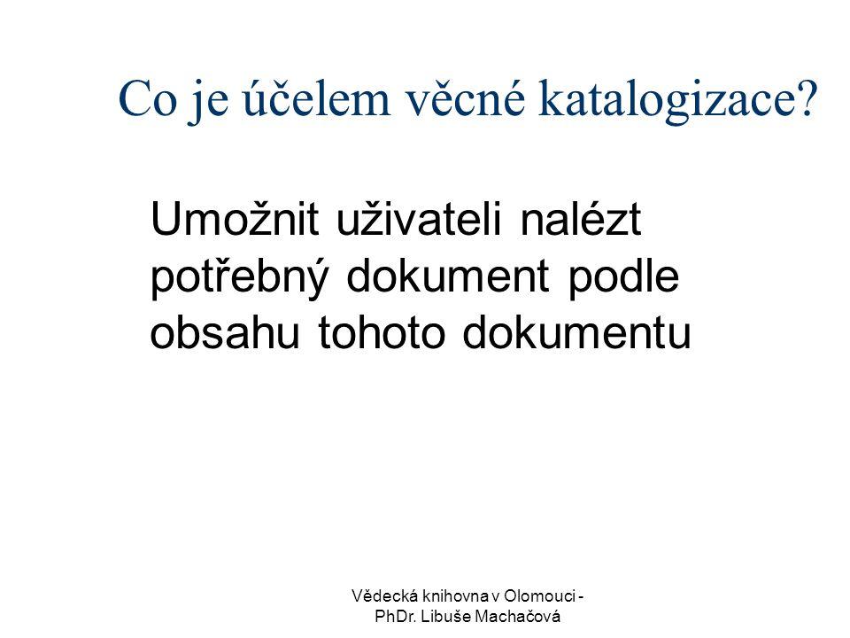 Vědecká knihovna v Olomouci - PhDr.Libuše Machačová Co je účelem věcné katalogizace.