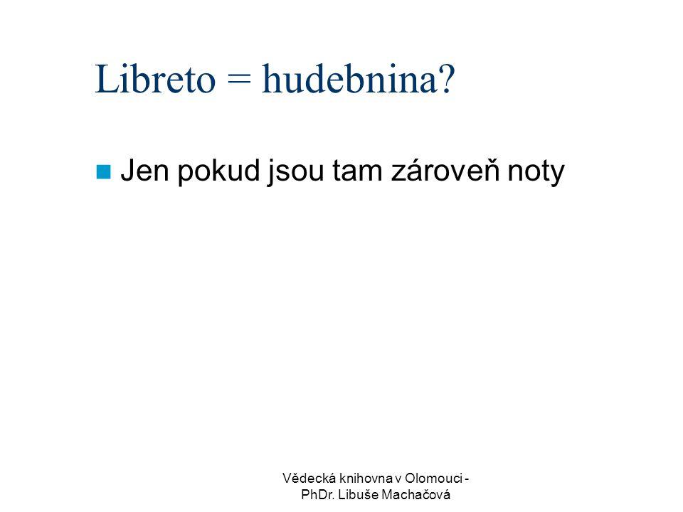 Vědecká knihovna v Olomouci - PhDr.Libuše Machačová Libreto = hudebnina.