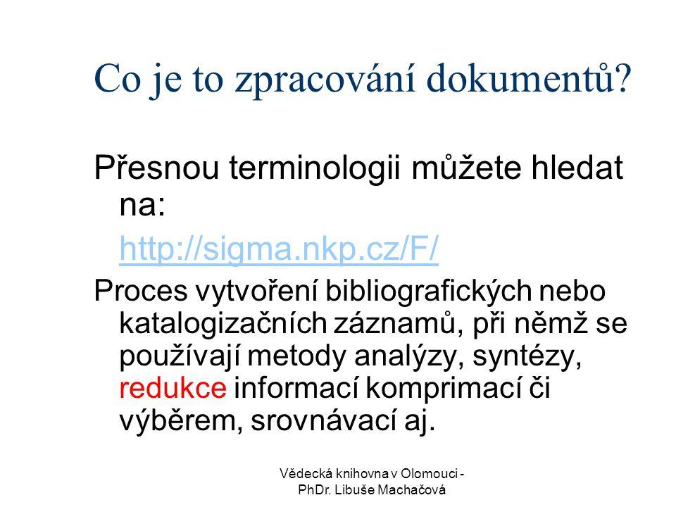 Vědecká knihovna v Olomouci - PhDr.Libuše Machačová Katalogizace Proč vytváříme katalog.