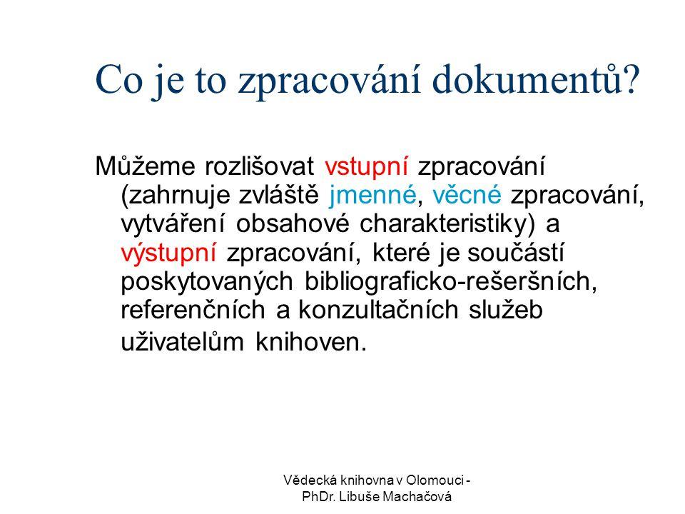 Vědecká knihovna v Olomouci - PhDr.Libuše Machačová Proč vytváříme katalog.