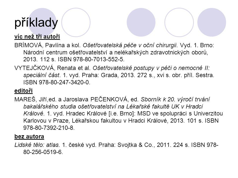 příklady víc než tři autoři BRÍMOVÁ, Pavlína a kol. Ošetřovatelská péče v oční chirurgii. Vyd. 1. Brno: Národní centrum ošetřovatelství a nelékařských