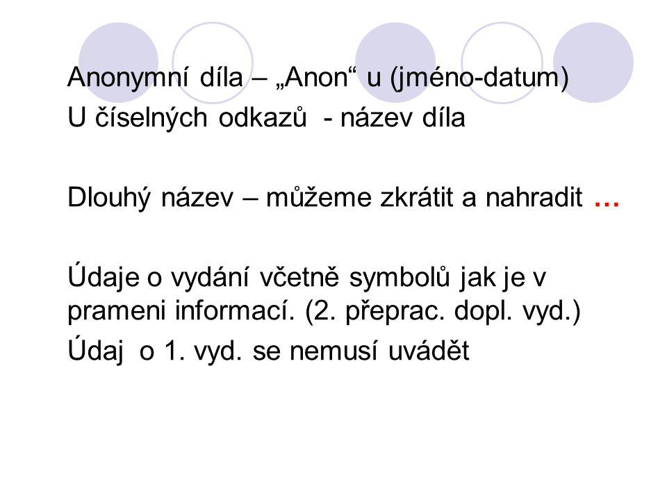 """Anonymní díla – """"Anon"""" u (jméno-datum) U číselných odkazů - název díla Dlouhý název – můžeme zkrátit a nahradit … Údaje o vydání včetně symbolů jak je"""
