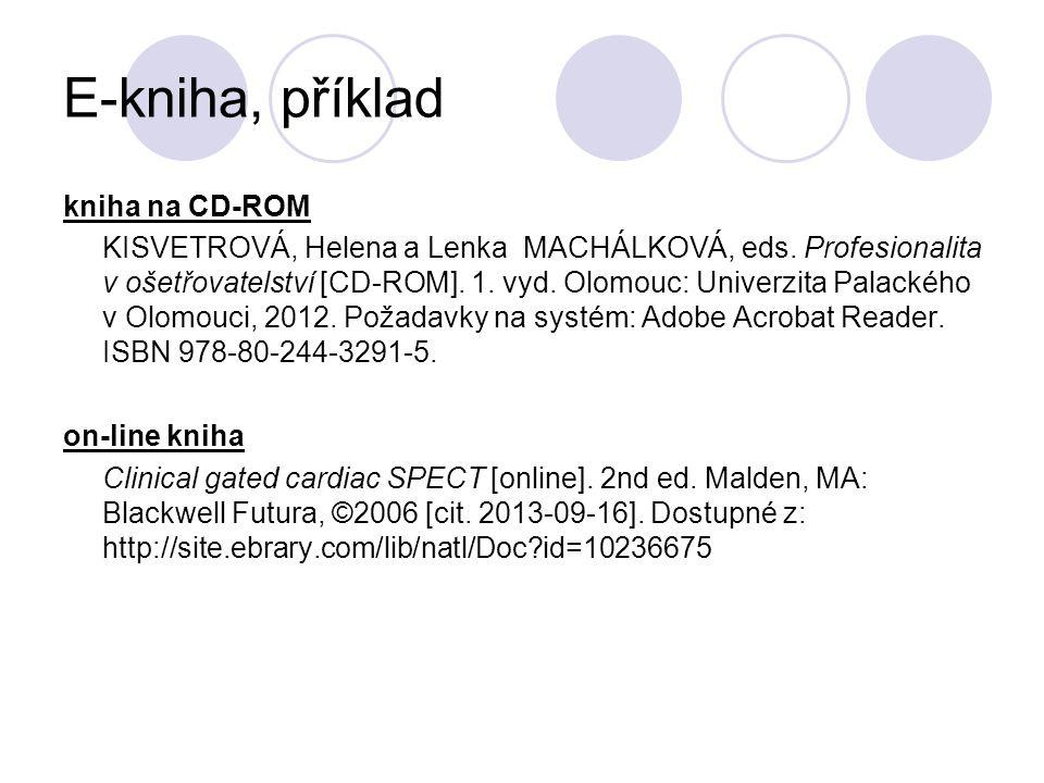 E-kniha, příklad kniha na CD-ROM KISVETROVÁ, Helena a Lenka MACHÁLKOVÁ, eds. Profesionalita v ošetřovatelství [CD-ROM]. 1. vyd. Olomouc: Univerzita Pa