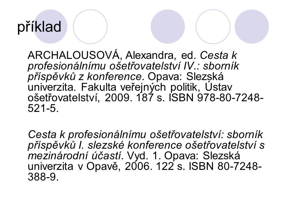 příklad ARCHALOUSOVÁ, Alexandra, ed. Cesta k profesionálnímu ošetřovatelství IV.: sborník příspěvků z konference. Opava: Slezská univerzita. Fakulta v