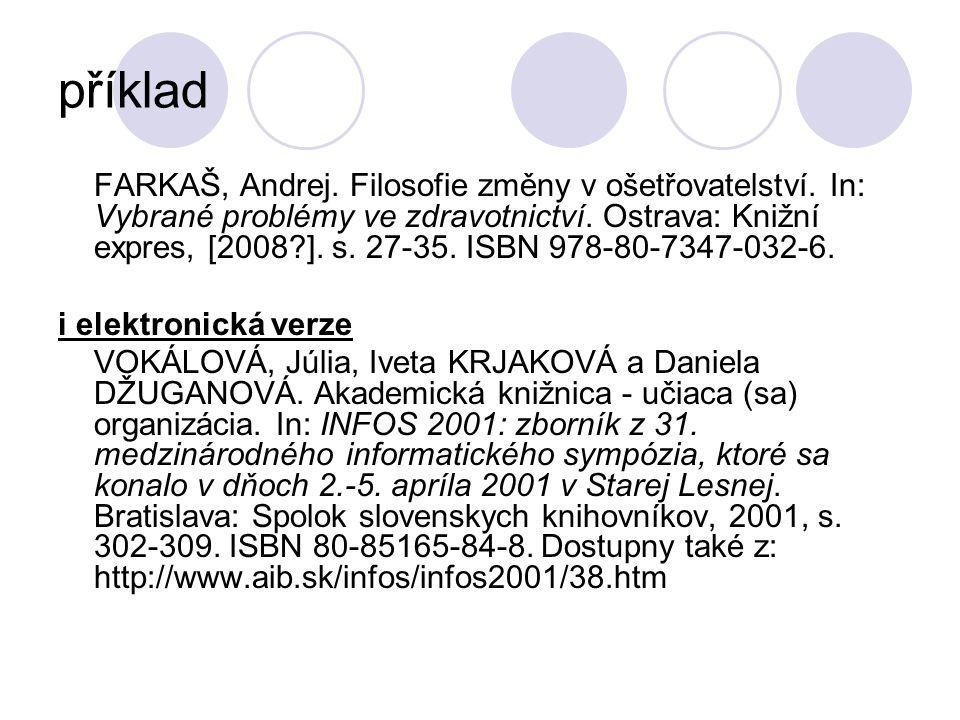 příklad FARKAŠ, Andrej. Filosofie změny v ošetřovatelství. In: Vybrané problémy ve zdravotnictví. Ostrava: Knižní expres, [2008?]. s. 27-35. ISBN 978-