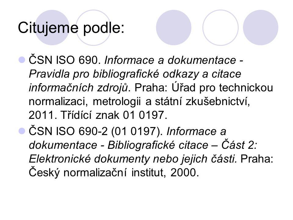 Citujeme podle: ČSN ISO 690. Informace a dokumentace - Pravidla pro bibliografické odkazy a citace informačních zdrojů. Praha: Úřad pro technickou nor