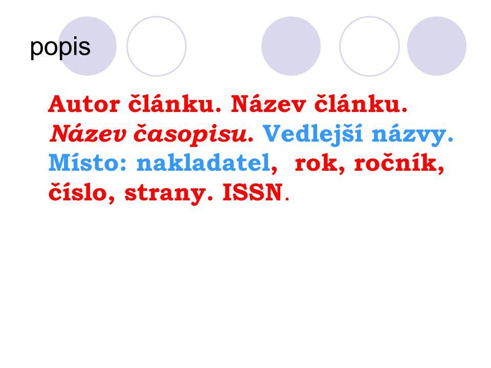 popis Autor článku. Název článku. Název časopisu. Vedlejší názvy. Místo: nakladatel, rok, ročník, číslo, strany. ISSN.