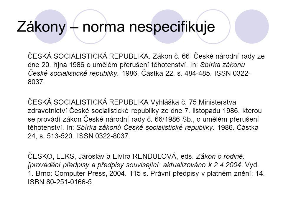 Zákony – norma nespecifikuje ČESKÁ SOCIALISTICKÁ REPUBLIKA. Zákon č. 66 České národní rady ze dne 20. října 1986 o umělém přerušení těhotenství. In: S