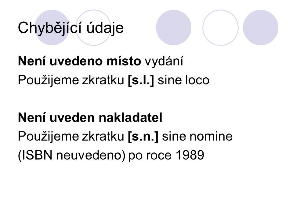 Chybějící údaje Není uvedeno místo vydání Použijeme zkratku [s.l.] sine loco Není uveden nakladatel Použijeme zkratku [s.n.] sine nomine (ISBN neuvede