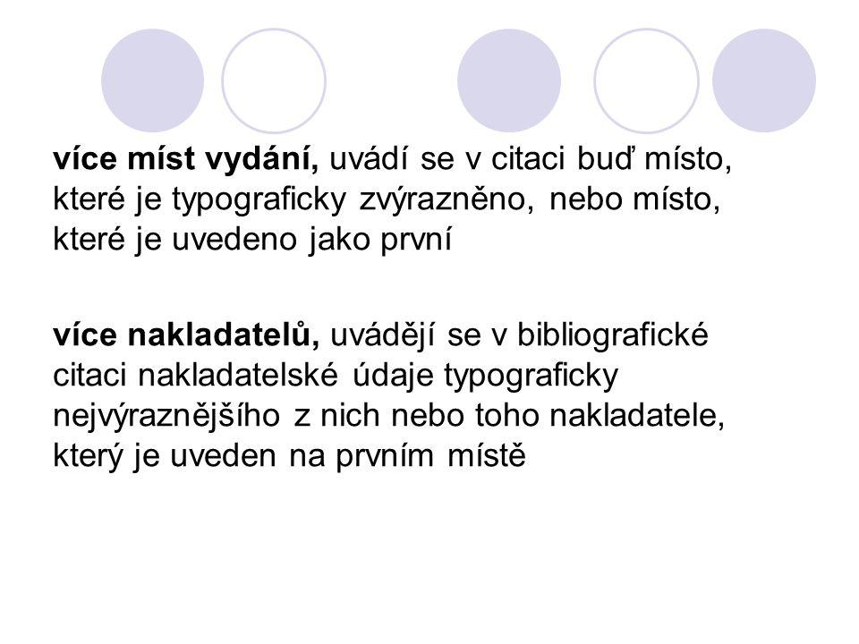 více míst vydání, uvádí se v citaci buď místo, které je typograficky zvýrazněno, nebo místo, které je uvedeno jako první více nakladatelů, uvádějí se