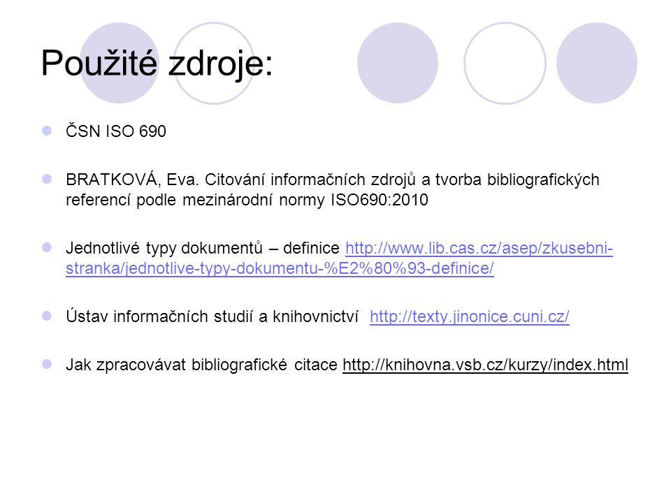 Použité zdroje: ČSN ISO 690 BRATKOVÁ, Eva. Citování informačních zdrojů a tvorba bibliografických referencí podle mezinárodní normy ISO690:2010 Jednot