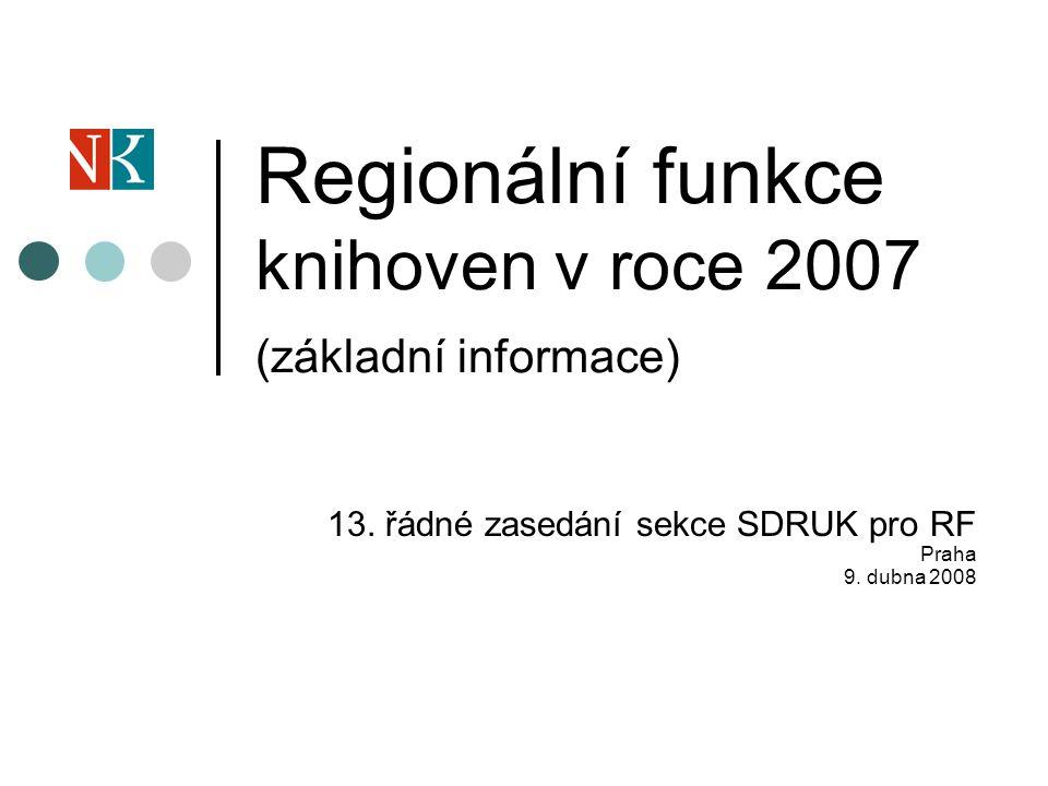 Regionální funkce knihoven v roce 2007 (základní informace) 13.